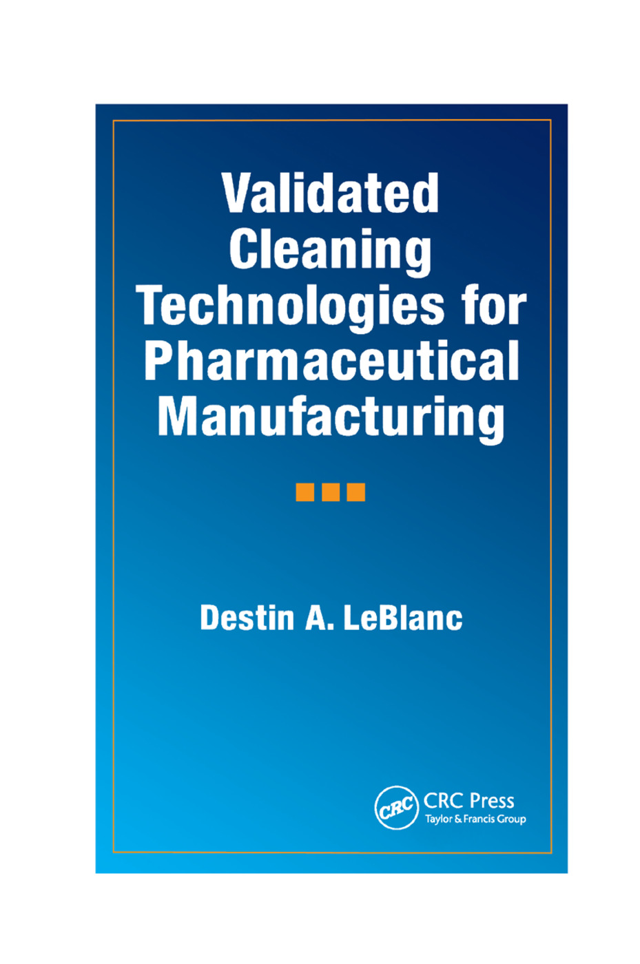 Validated Cleaning Technologies for Pharmaceutical Manufacturing: 1st Edition (Paperback) book cover