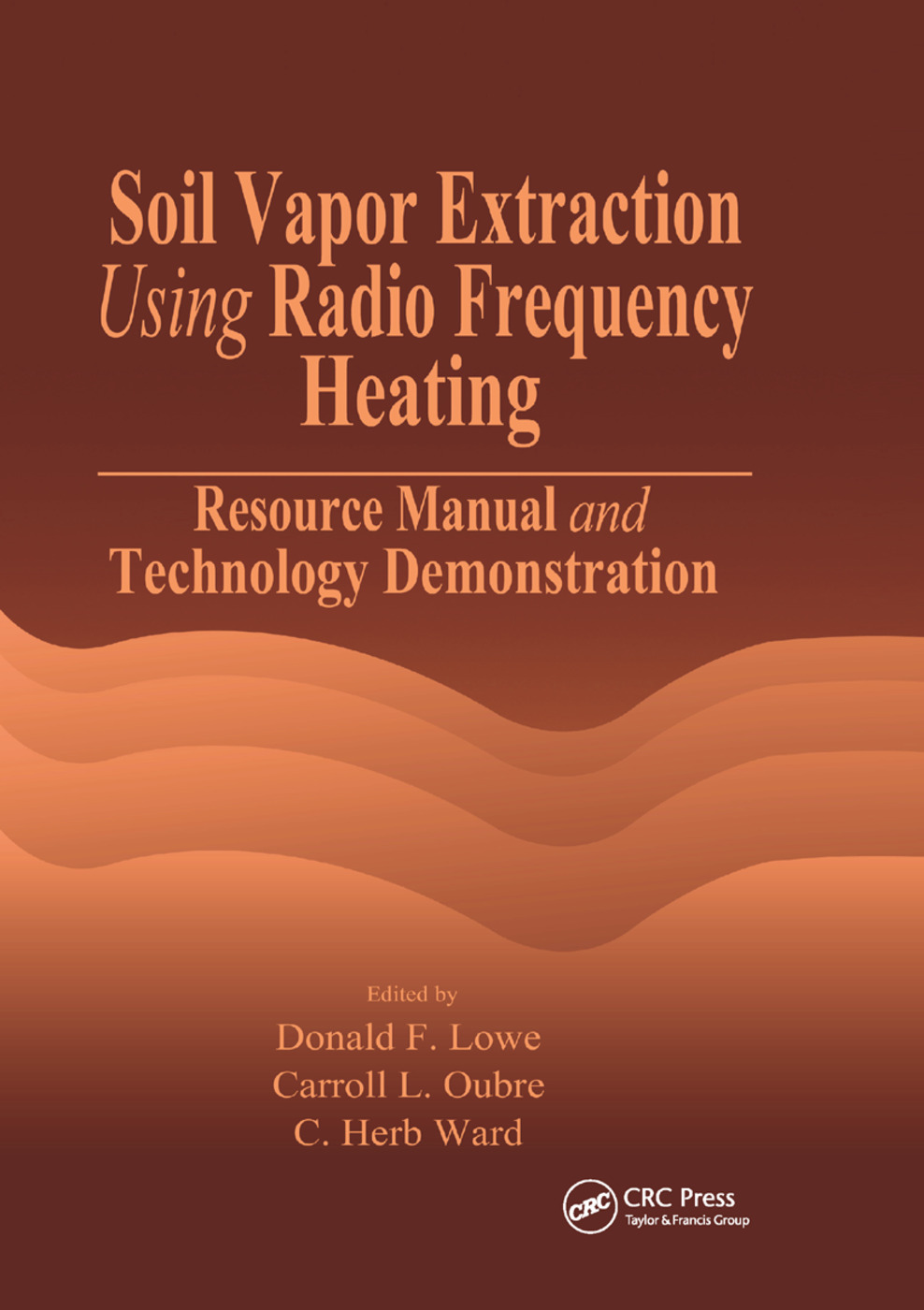 Soil Vapor Extraction Using Radio Frequency Heating: Resource Manual and Technology Demonstration, 1st Edition (Paperback) book cover
