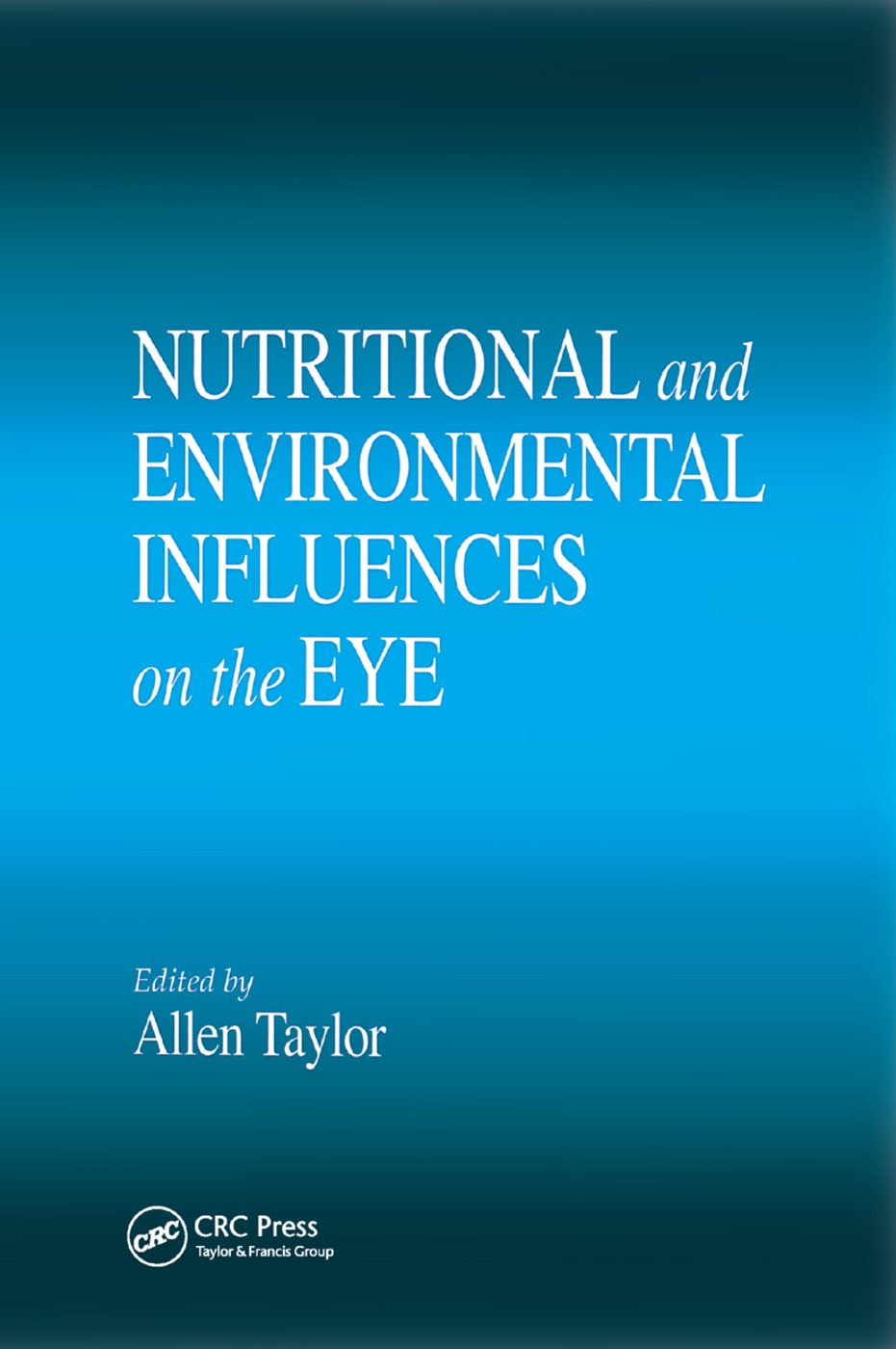 Nutritional and Environmental Influences on the Eye: 1st Edition (Paperback) book cover