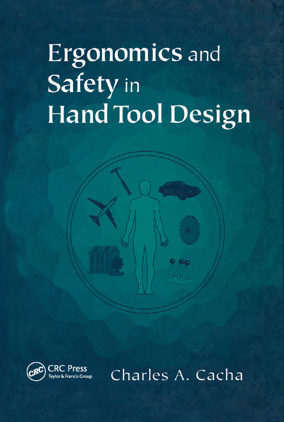 Ergonomics and Safety in Hand Tool Design: 1st Edition (Paperback) book cover
