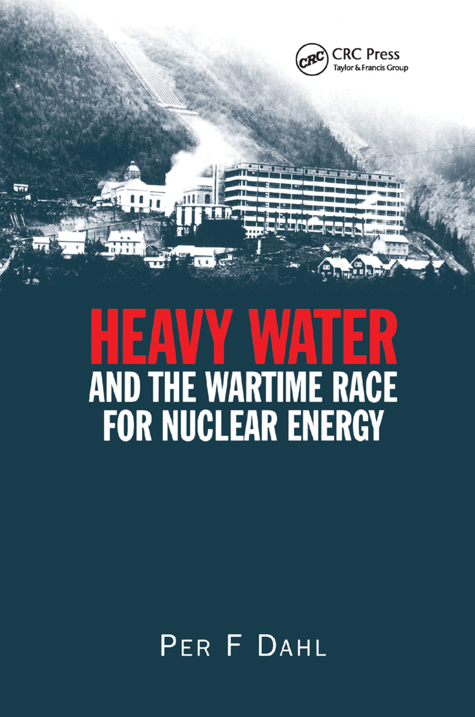 Heavy Water and the Wartime Race for Nuclear Energy: 1st Edition (Paperback) book cover