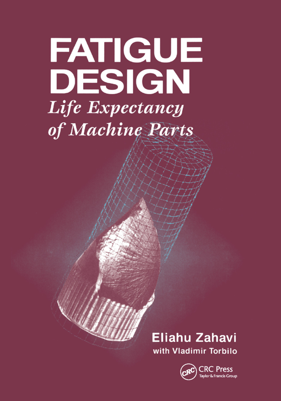 Fatigue Design: Life Expectancy of Machine Parts, 1st Edition (Paperback) book cover