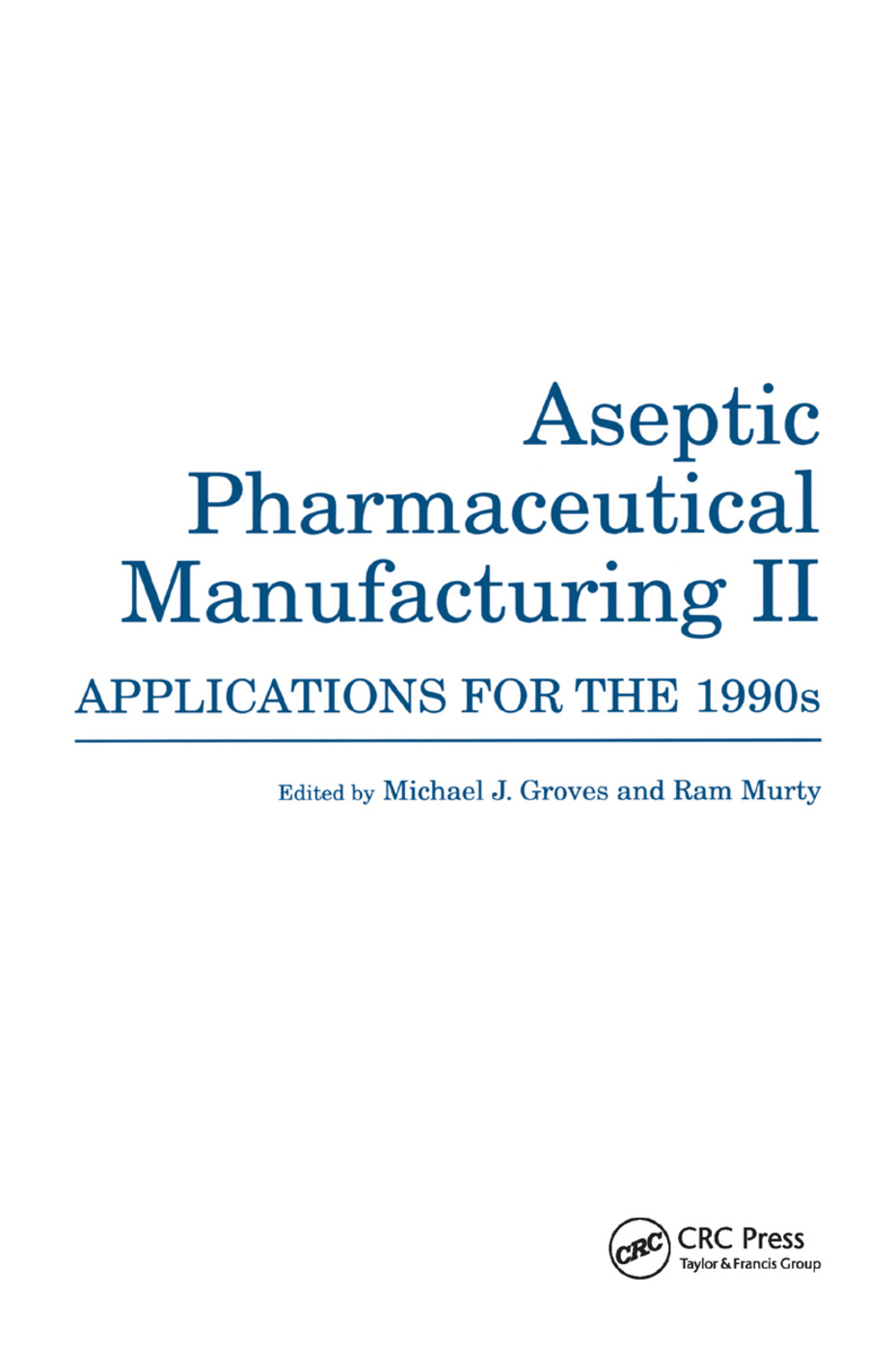 Aseptic Pharmaceutical Manufacturing II: Applications for the 1990s, 1st Edition (Paperback) book cover