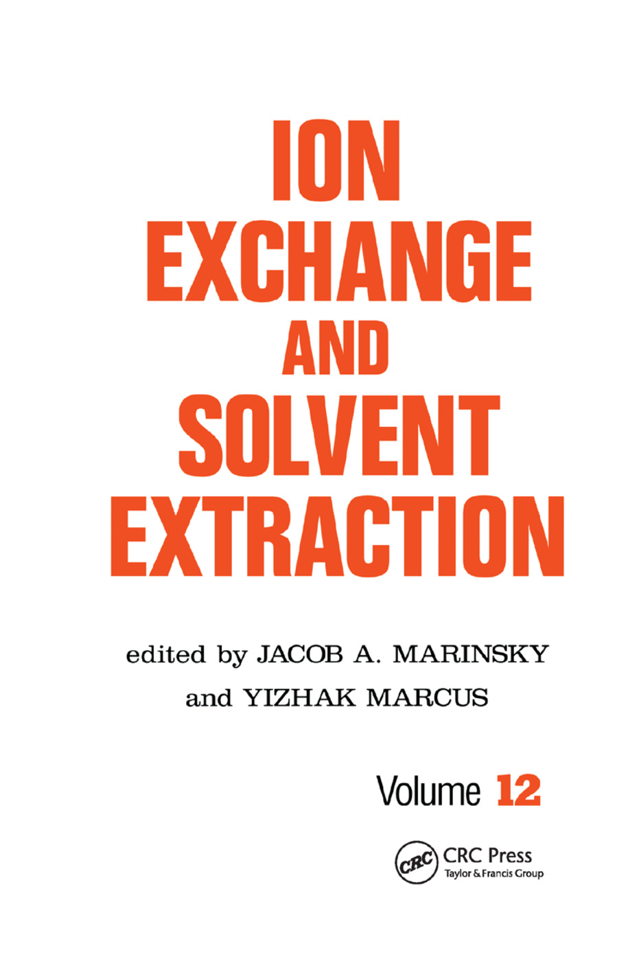 Ion Exchange and Solvent Extraction: A Series of Advances, Volume 12, 1st Edition (Paperback) book cover