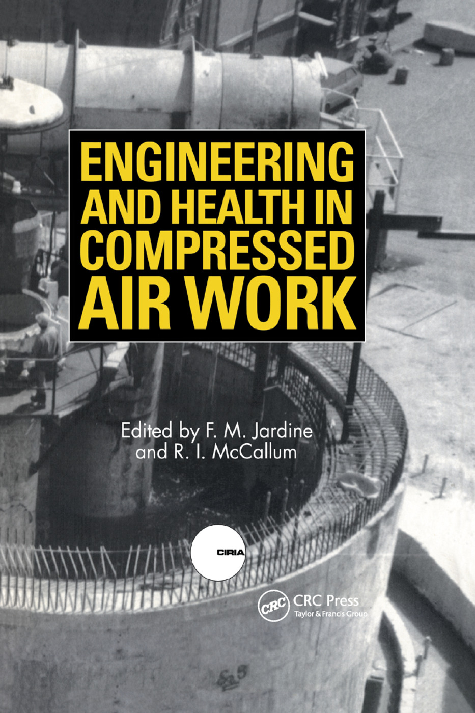 Engineering and Health in Compressed Air Work: Proceedings of the International Conference, Oxford, September 1992 book cover