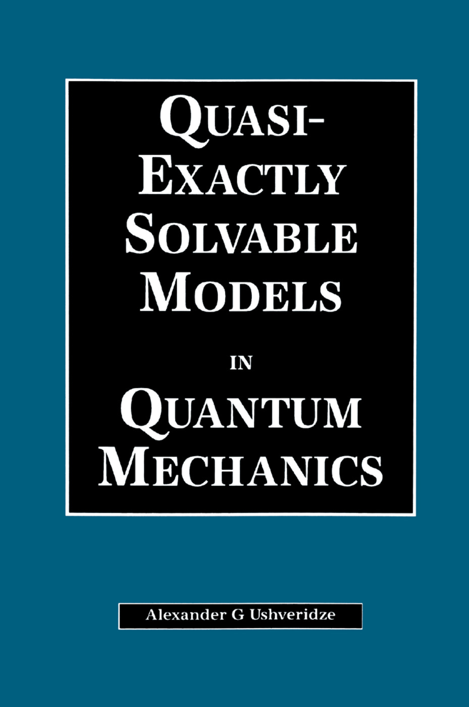 Quasi-Exactly Solvable Models in Quantum Mechanics: 1st Edition (Paperback) book cover