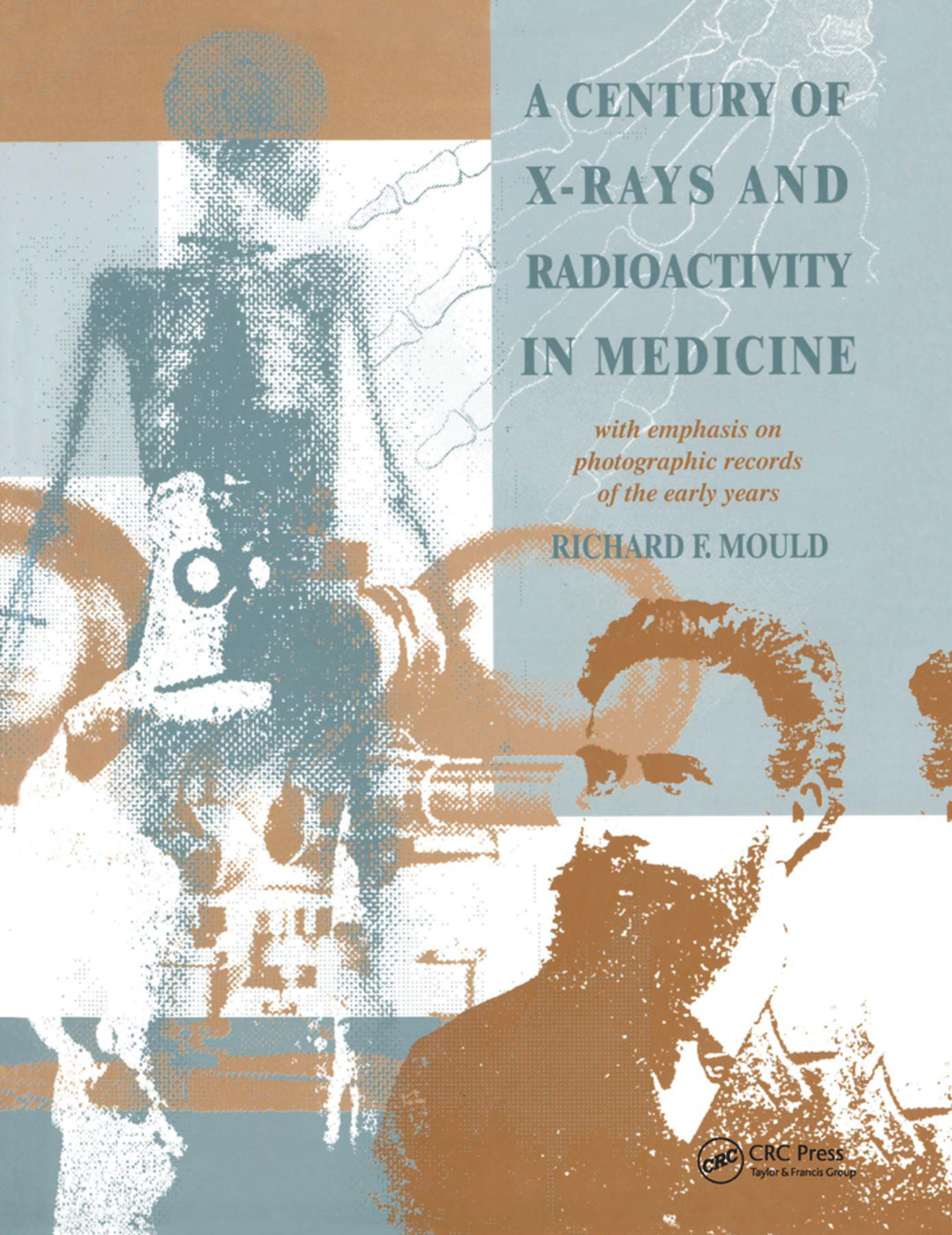 A Century of X-Rays and Radioactivity in Medicine: With Emphasis on Photographic Records of the Early Years, 1st Edition (Paperback) book cover