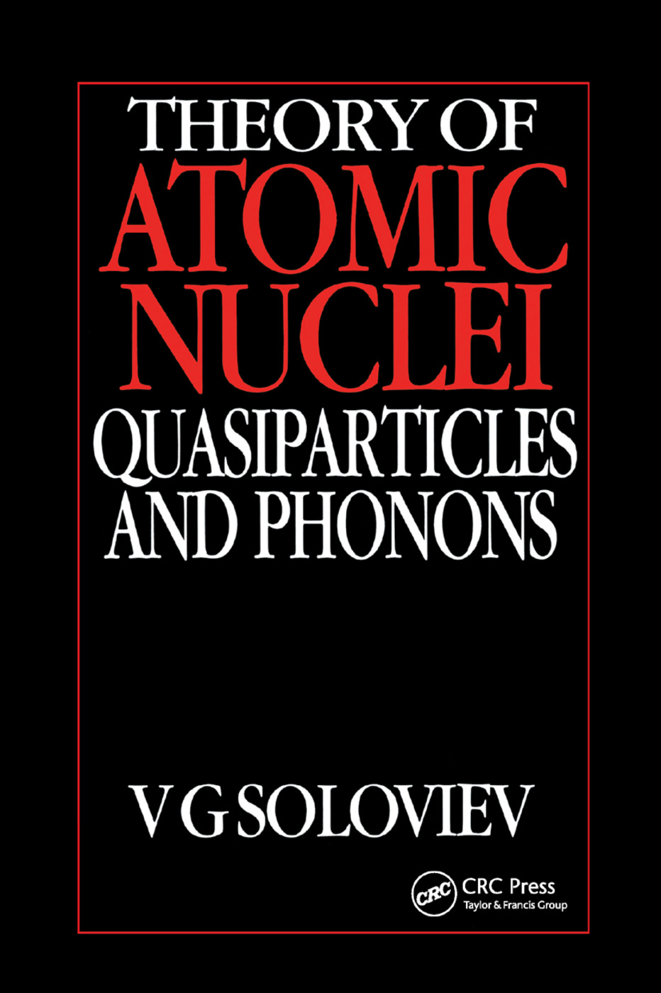 Theory of Atomic Nuclei, Quasi-particle and Phonons: 1st Edition (Paperback) book cover