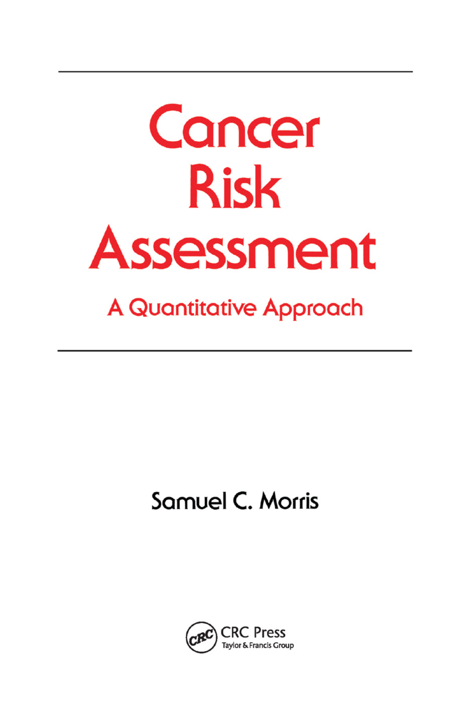 Cancer Risk Assessment: A Quantitative Approach, 1st Edition (Paperback) book cover