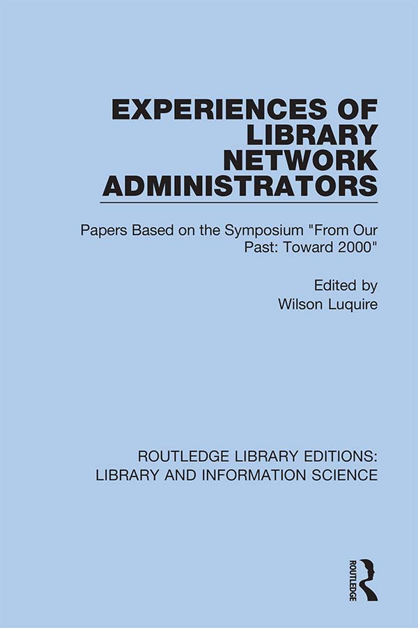 Experiences of Library Network Administrators: Papers Based on the Symposium 'From Our Past, Toward 2000' book cover