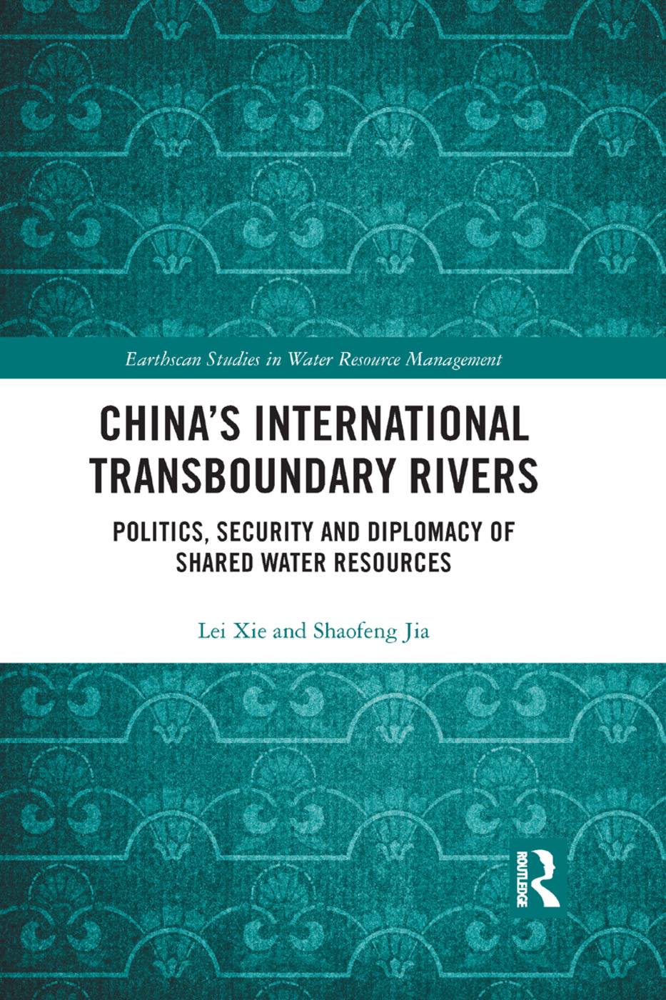 China's International Transboundary Rivers: Politics, Security and Diplomacy of Shared Water Resources book cover