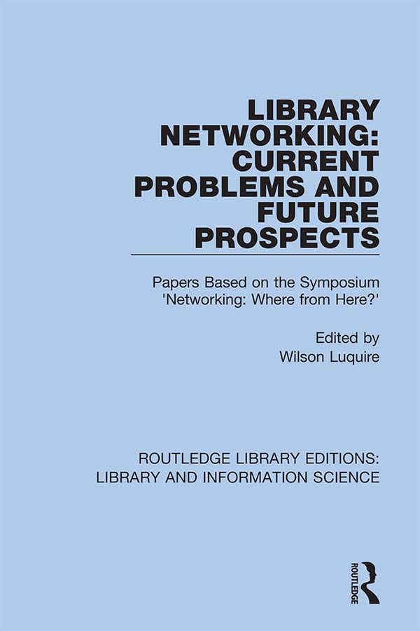 Library Networking: Current Problems and Future Prospects: Papers Based on the Symposium 'Networking: Where from Here?', 1st Edition (e-Book) book cover