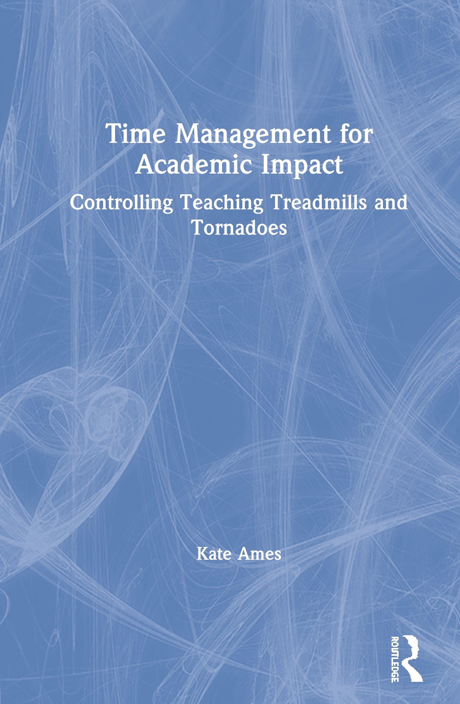 Time Management for Academics: Changing Practice for Greater Impact, 1st Edition (Paperback) book cover