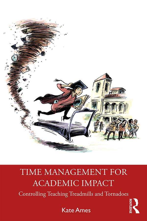 Time Management for Academic Impact: Controlling Teaching Treadmills and Tornadoes, 1st Edition (Paperback) book cover