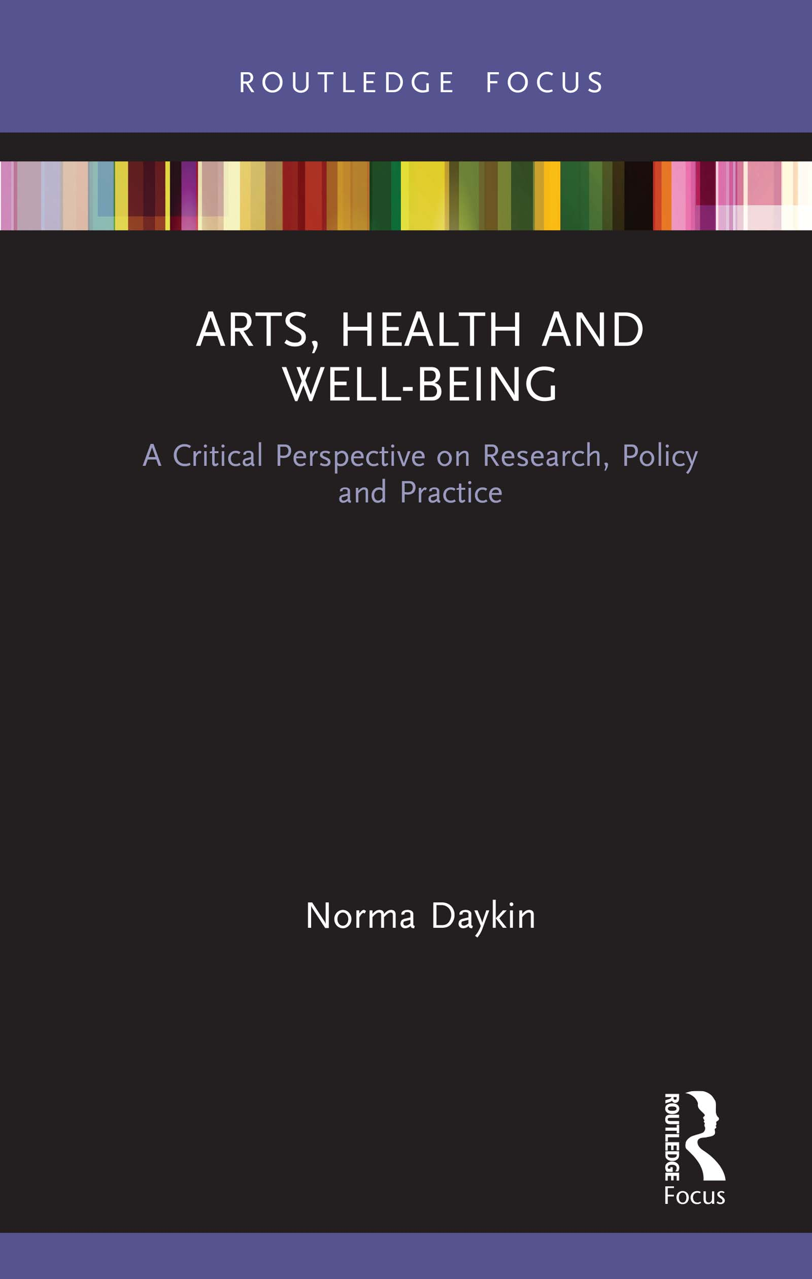 Arts, Health and Well-Being: A Critical Perspective on Research, Policy and Practice book cover