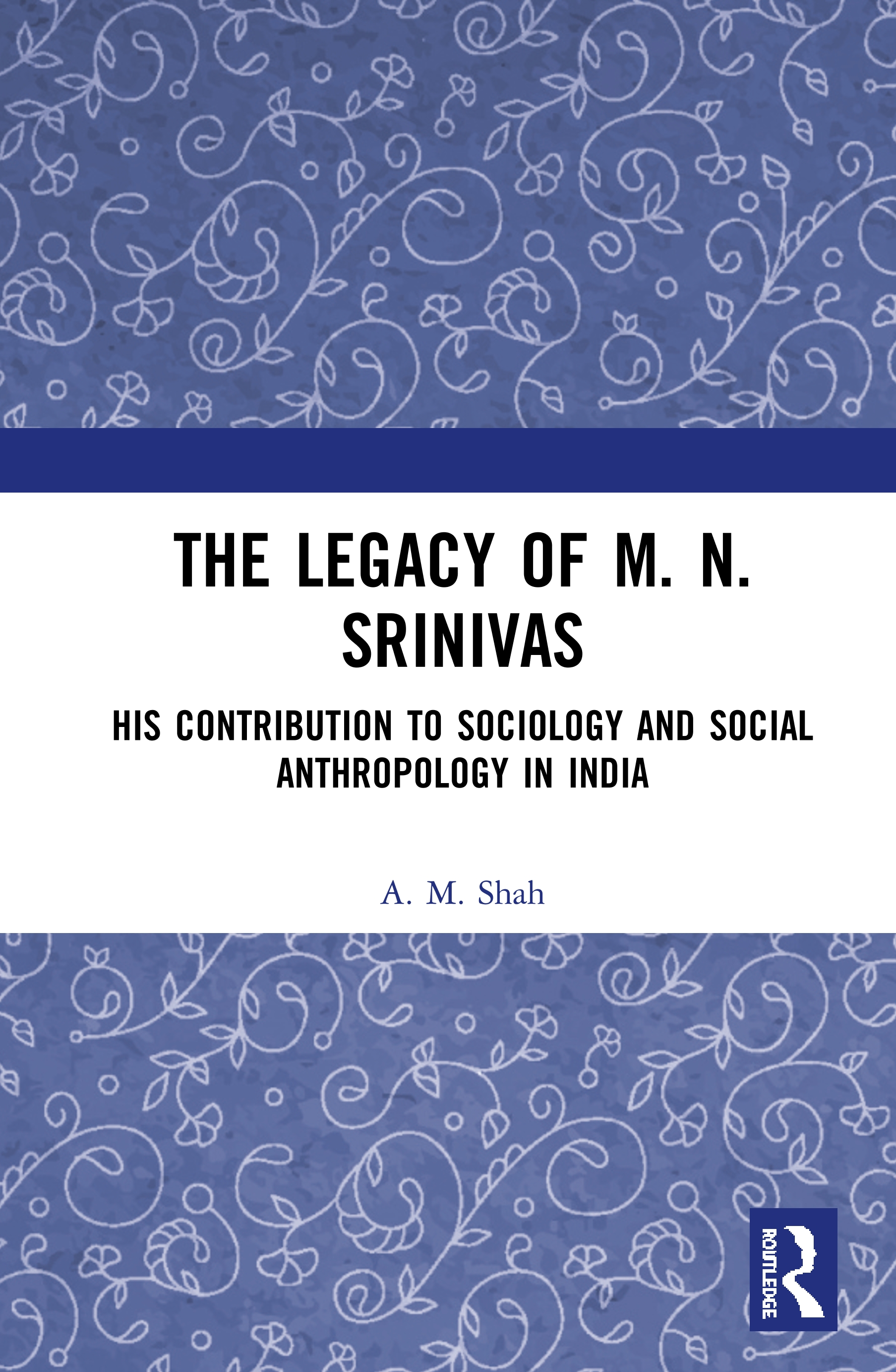 The Legacy of M. N. Srinivas: His Contribution to Sociology and Social Anthropology in India book cover