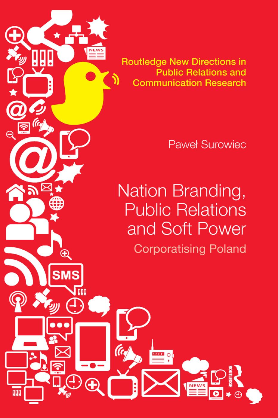 Nation Branding, Public Relations and Soft Power: Corporatising Poland book cover