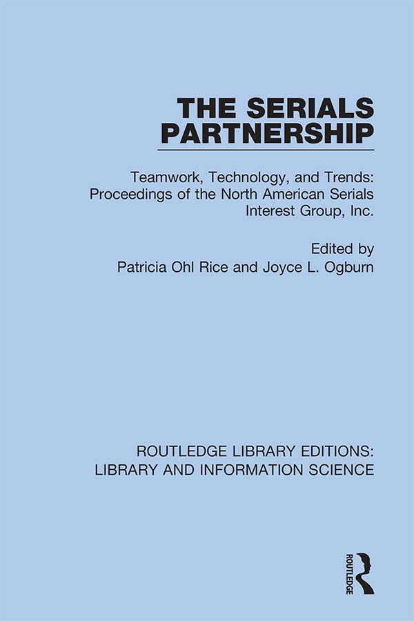 The Serials Partnership: Teamwork, Technology, and Trends : proceedings of the North American Serials Interest Group, Inc., 1st Edition (Hardback) book cover