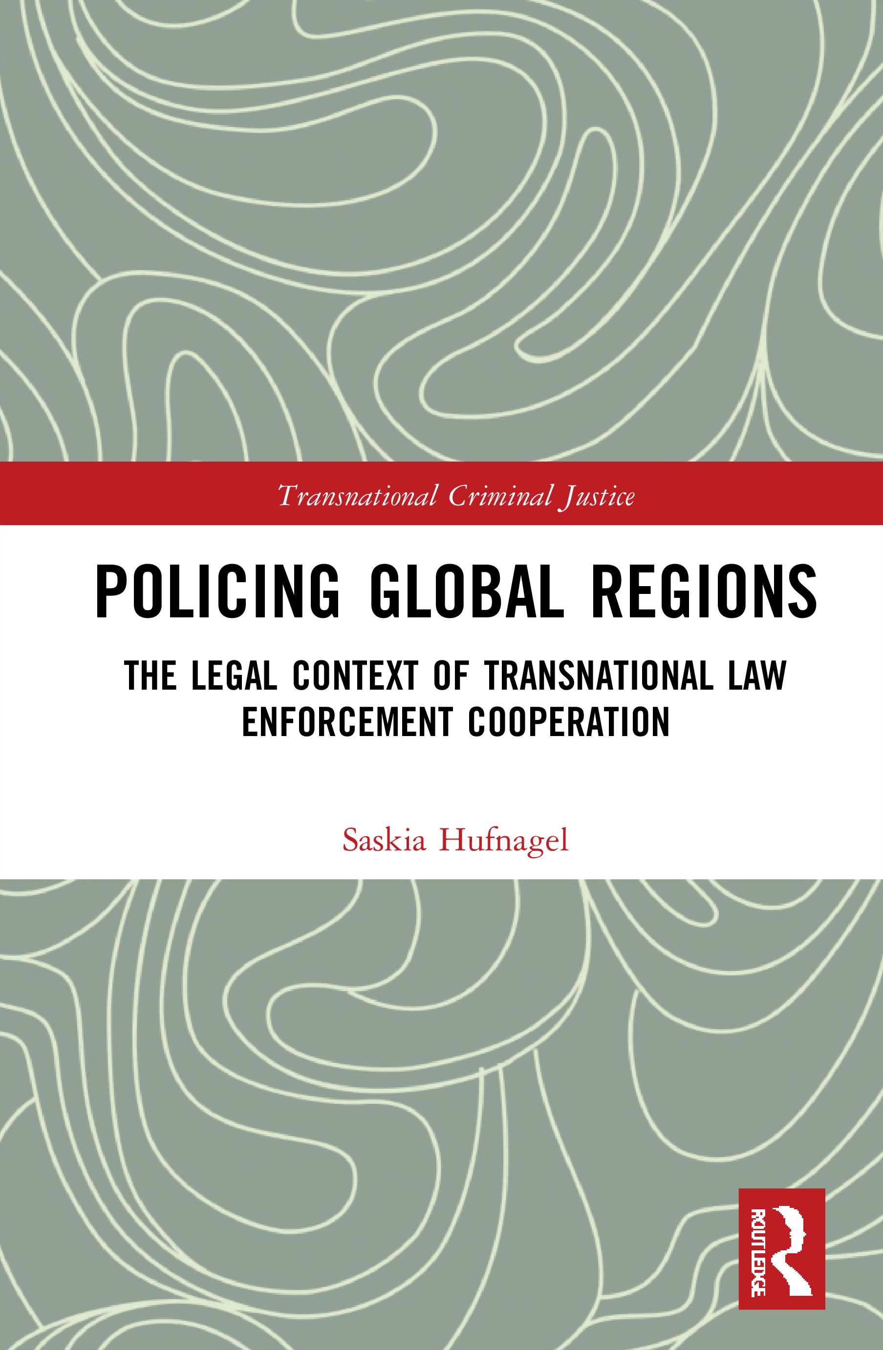 Policing Global Regions: The Legal Context of Transnational Law Enforcement Cooperation book cover