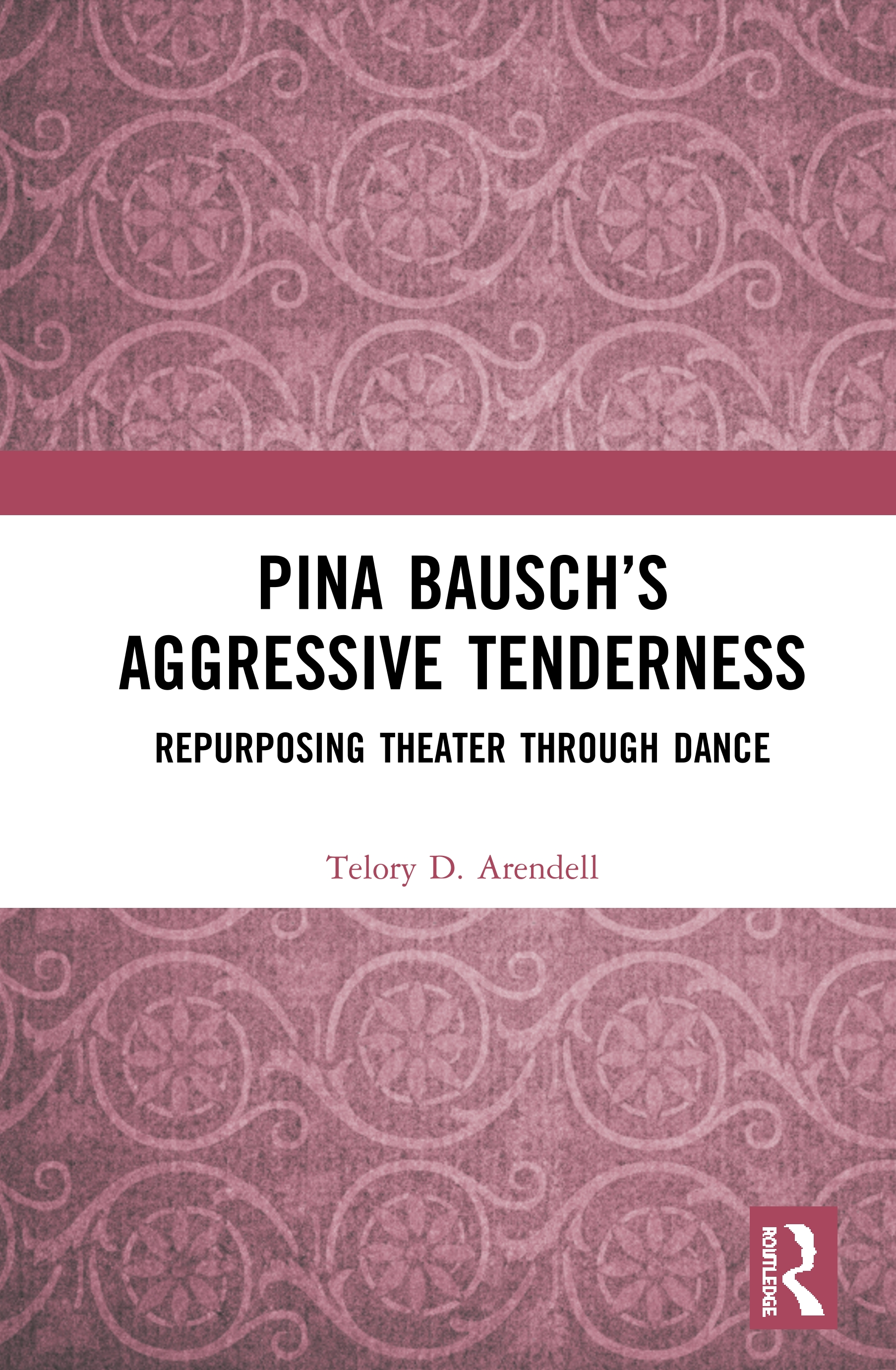 Pina Bausch's Aggressive Tenderness: Repurposing Theater through Dance book cover