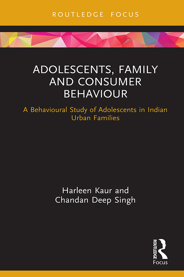 Adolescents, Family and Consumer Behaviour: A Behavioural Study of Adolescents in Indian Urban Families, 1st Edition (Hardback) book cover