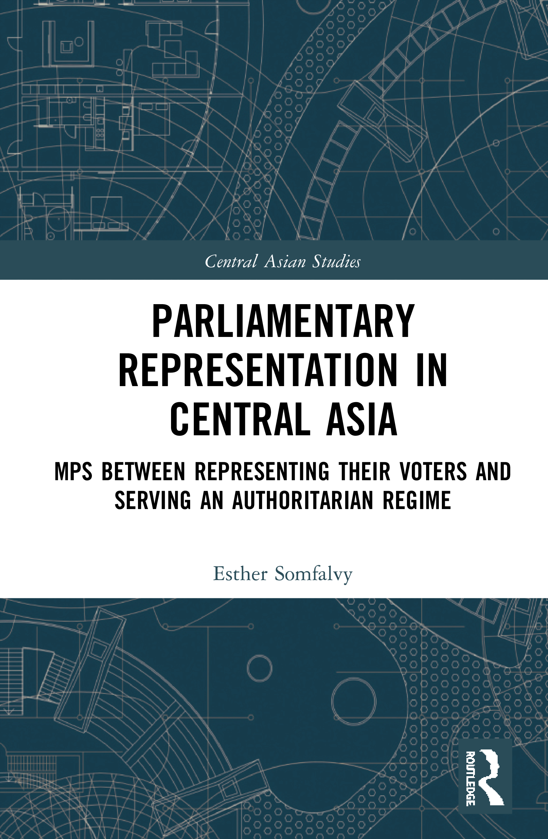 Parliamentary Representation in Central Asia: MPs Between Representing Their Voters and Serving an Authoritarian Regime, 1st Edition (Hardback) book cover