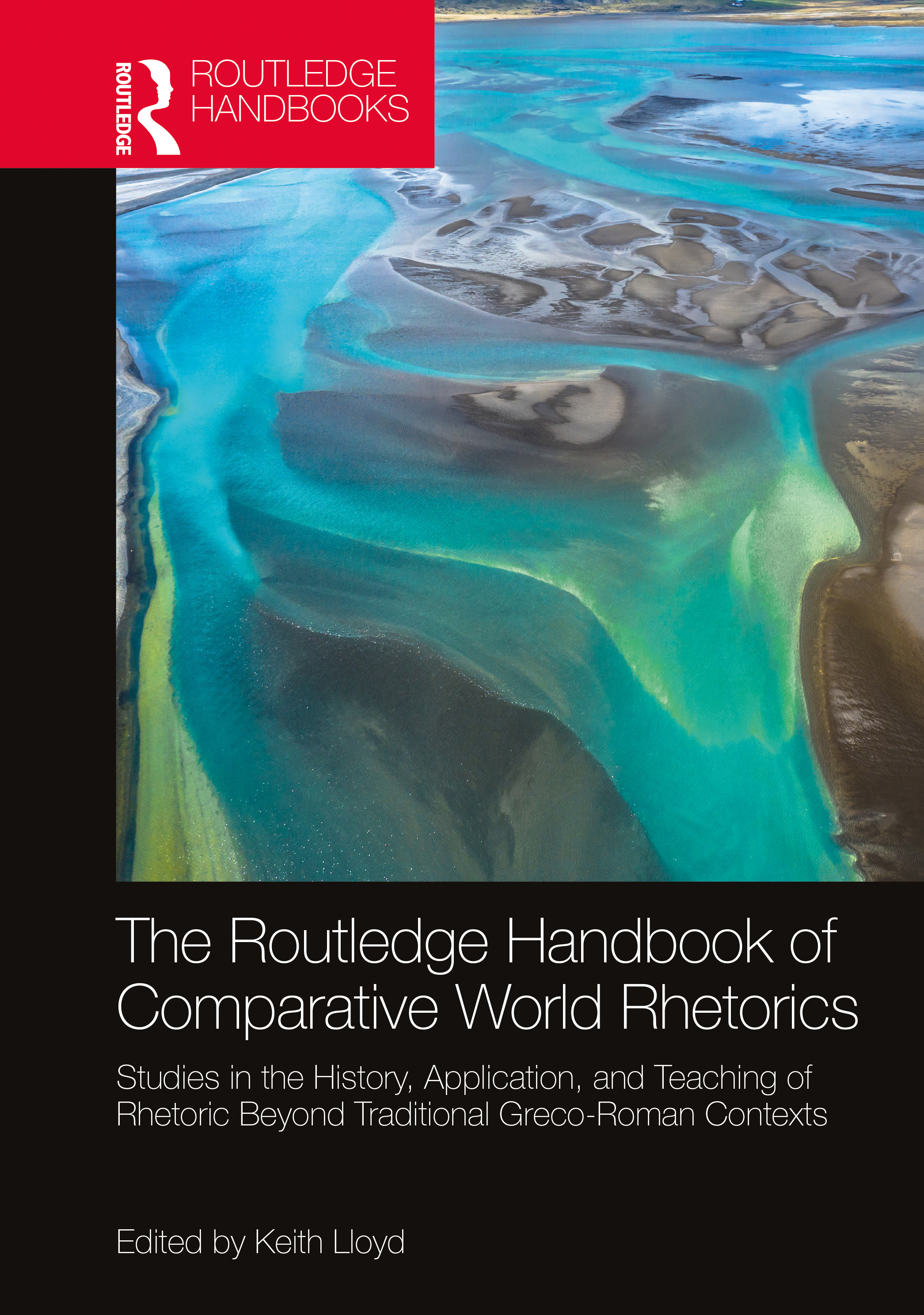 The Routledge Handbook of Comparative World Rhetorics: Studies in the History, Application, and Teaching of Rhetoric Beyond Traditional Greco-Roman Contexts book cover