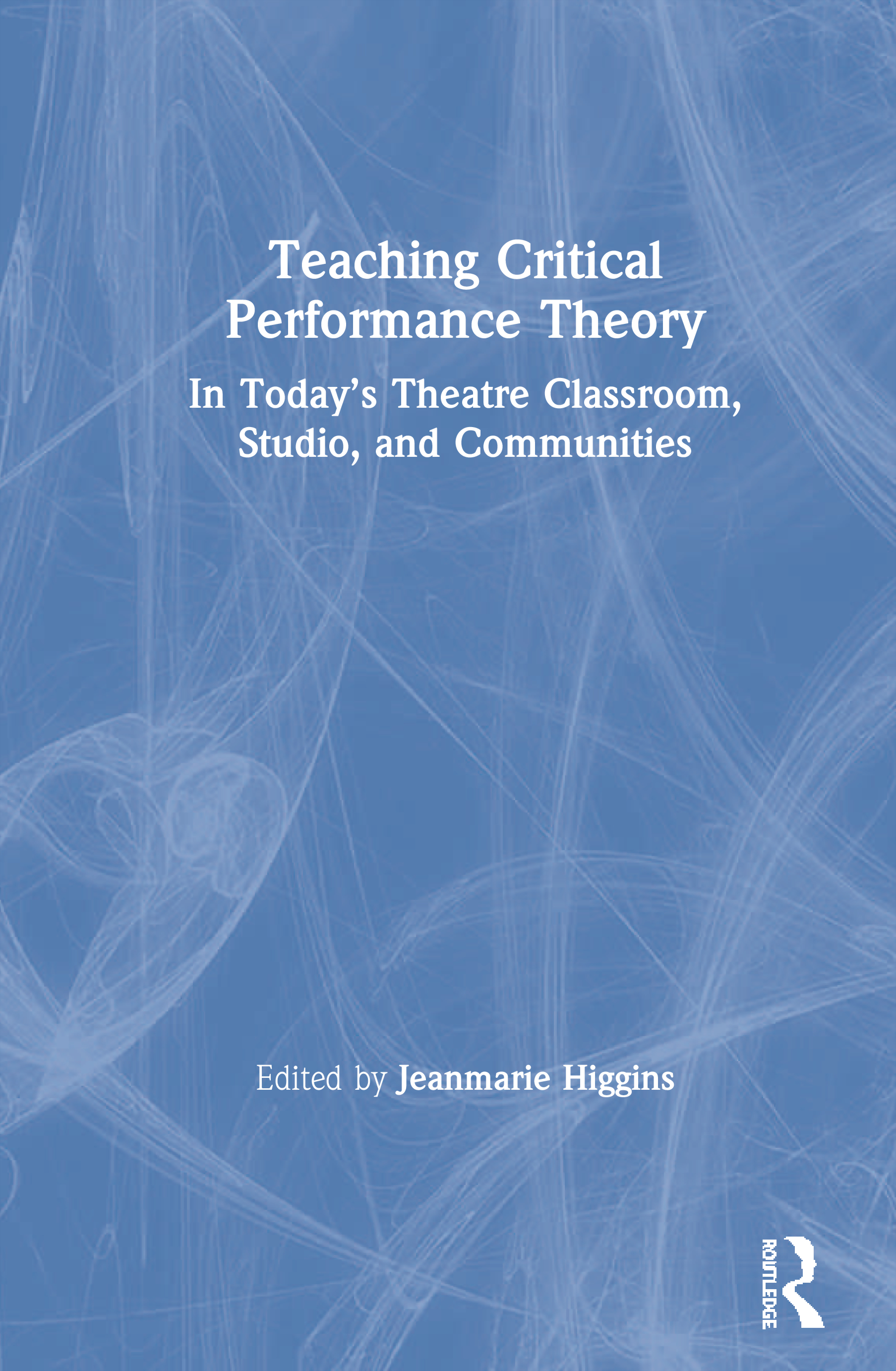 Teaching Critical Performance Theory: In Today's Theatre Classroom, Studio, and Communities, 1st Edition (Paperback) book cover