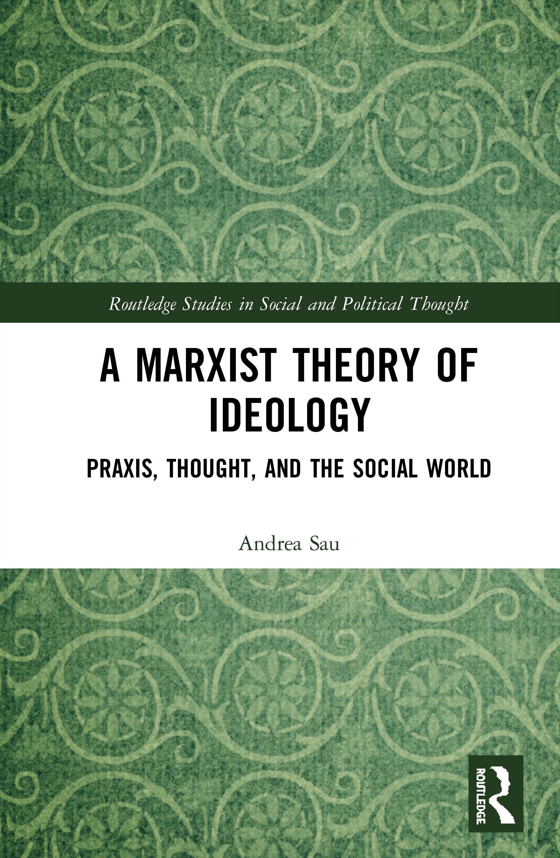 A Marxist Theory of Ideology: Praxis, Thought and the Social World book cover