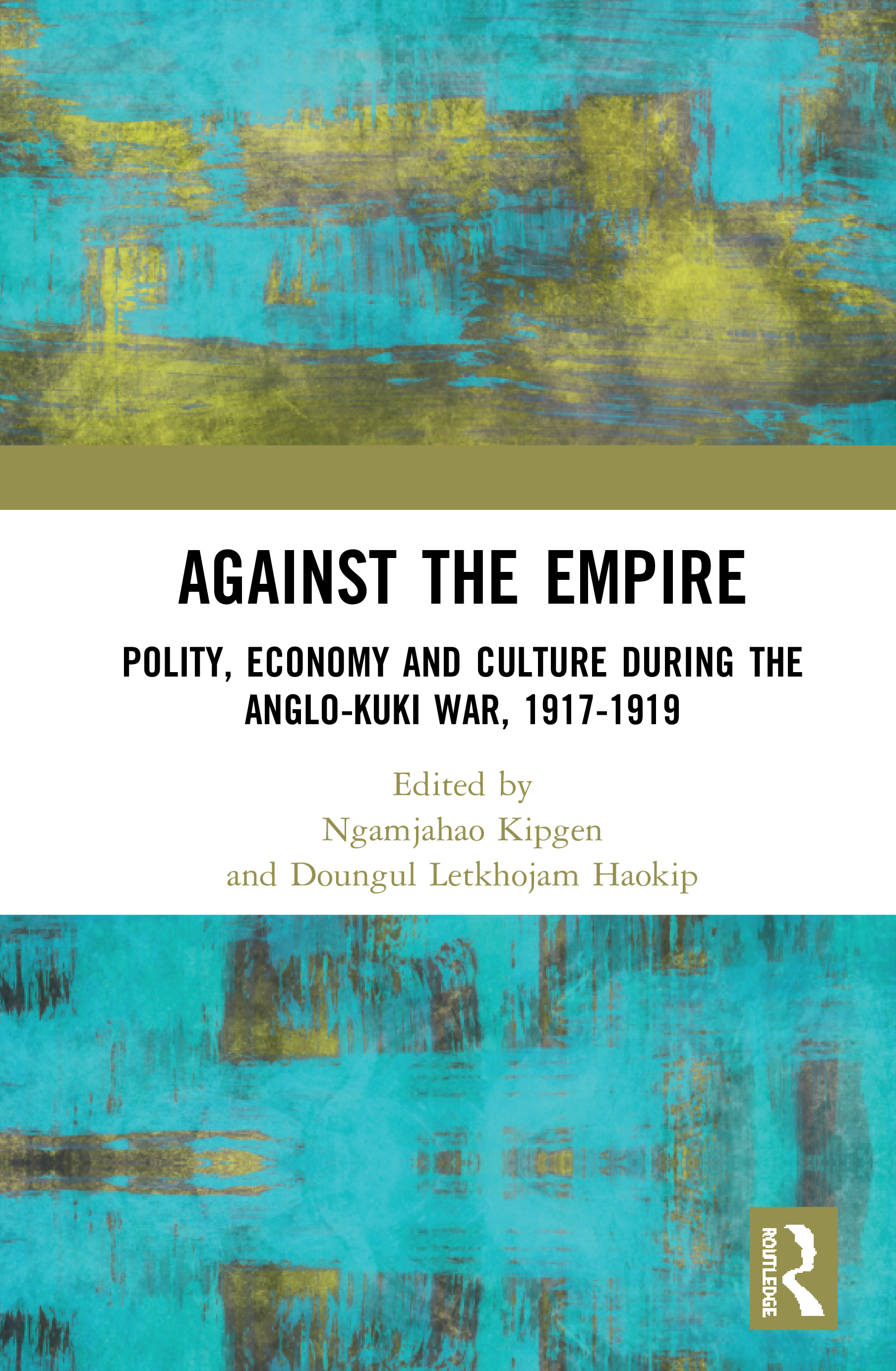 Against the Empire: Polity, Economy and Culture during the Anglo-Kuki War, 1917-1919, 1st Edition (Hardback) book cover