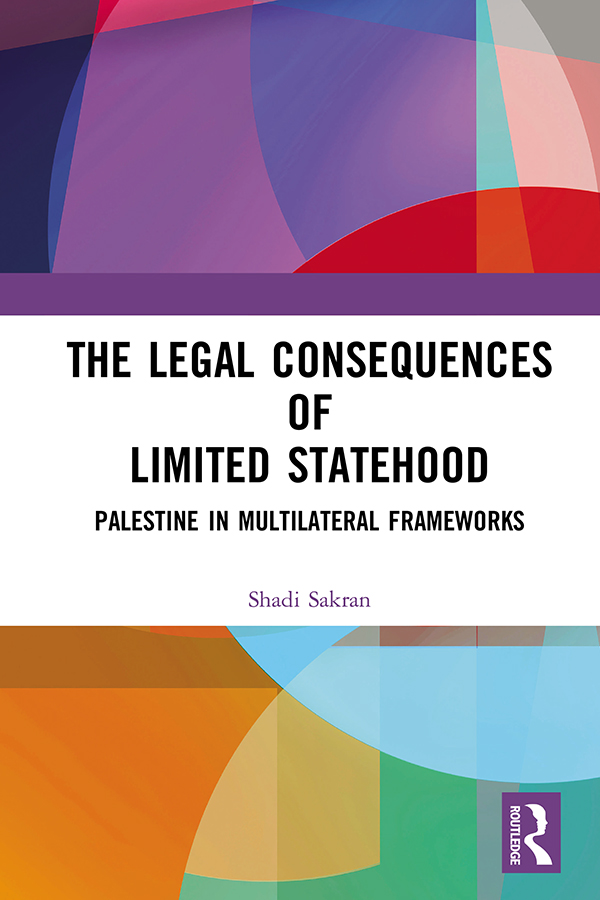 The Legal Consequences of Limited Statehood: Palestine in Multilateral Frameworks book cover