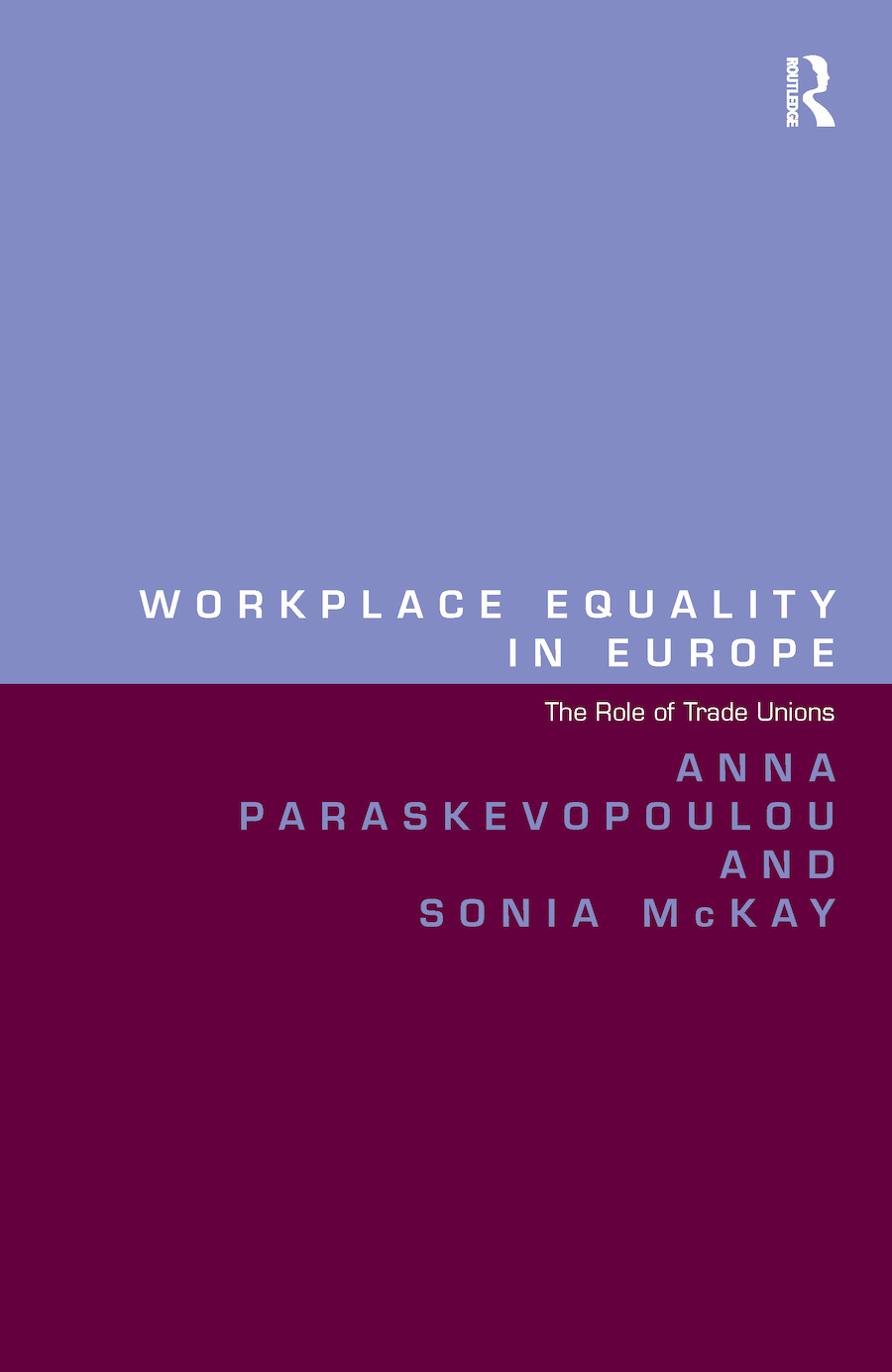 Workplace Equality in Europe: The Role of Trade Unions, 1st Edition (Hardback) book cover