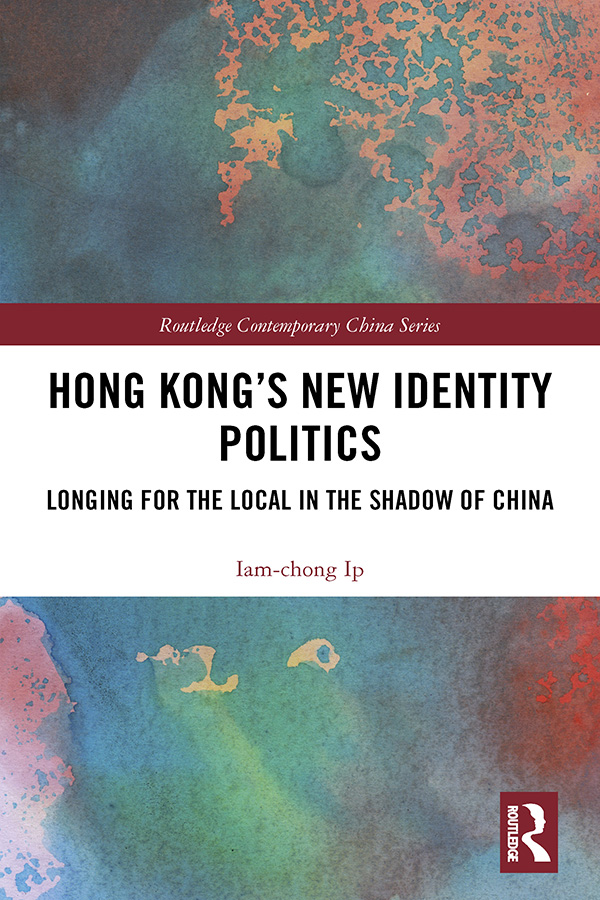 Hong Kong's New Identity Politics: Longing for the Local in the Shadow of China book cover