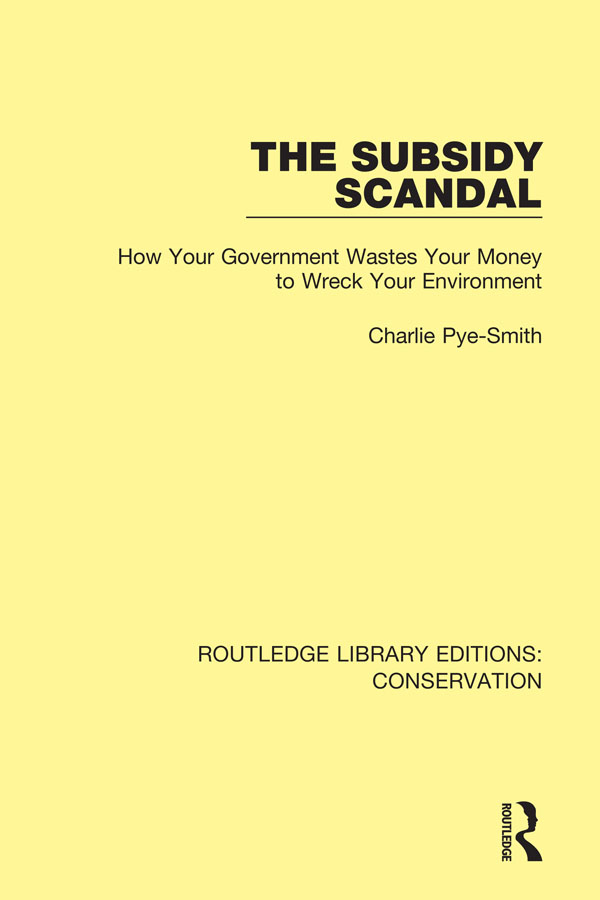 The Subsidy Scandal: How Your Government Wastes Your Money to Wreck Your Environment, 1st Edition (Hardback) book cover