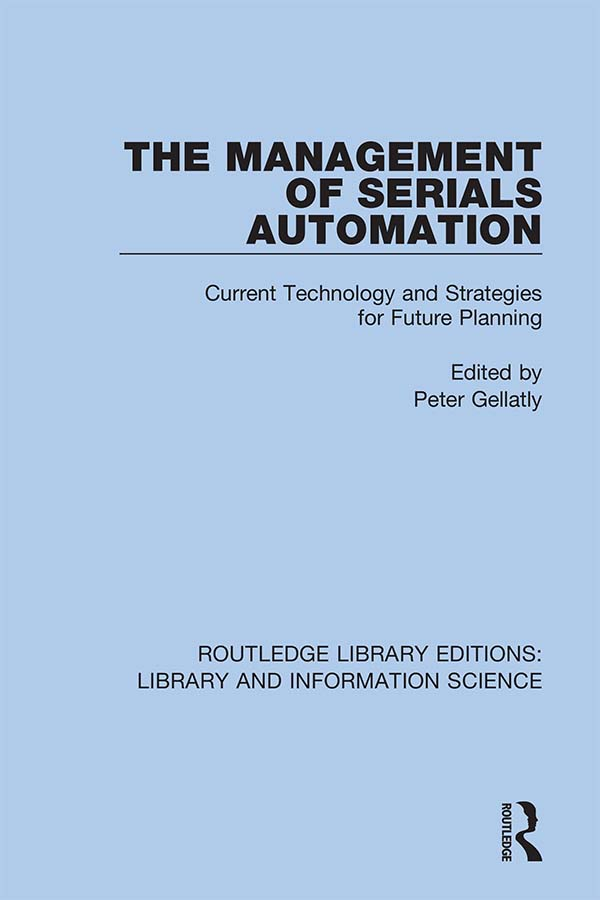 The Management of Serials Automation: Current Technology and Strategies for Future Planning, 1st Edition (e-Book) book cover