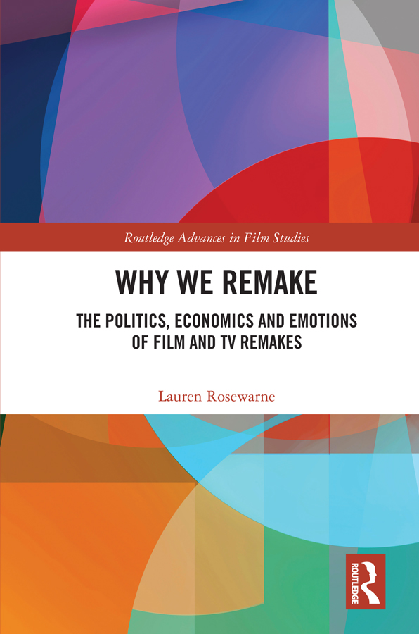 Why We Remake: The Politics, Economics and Emotions of Film and TV Remakes book cover