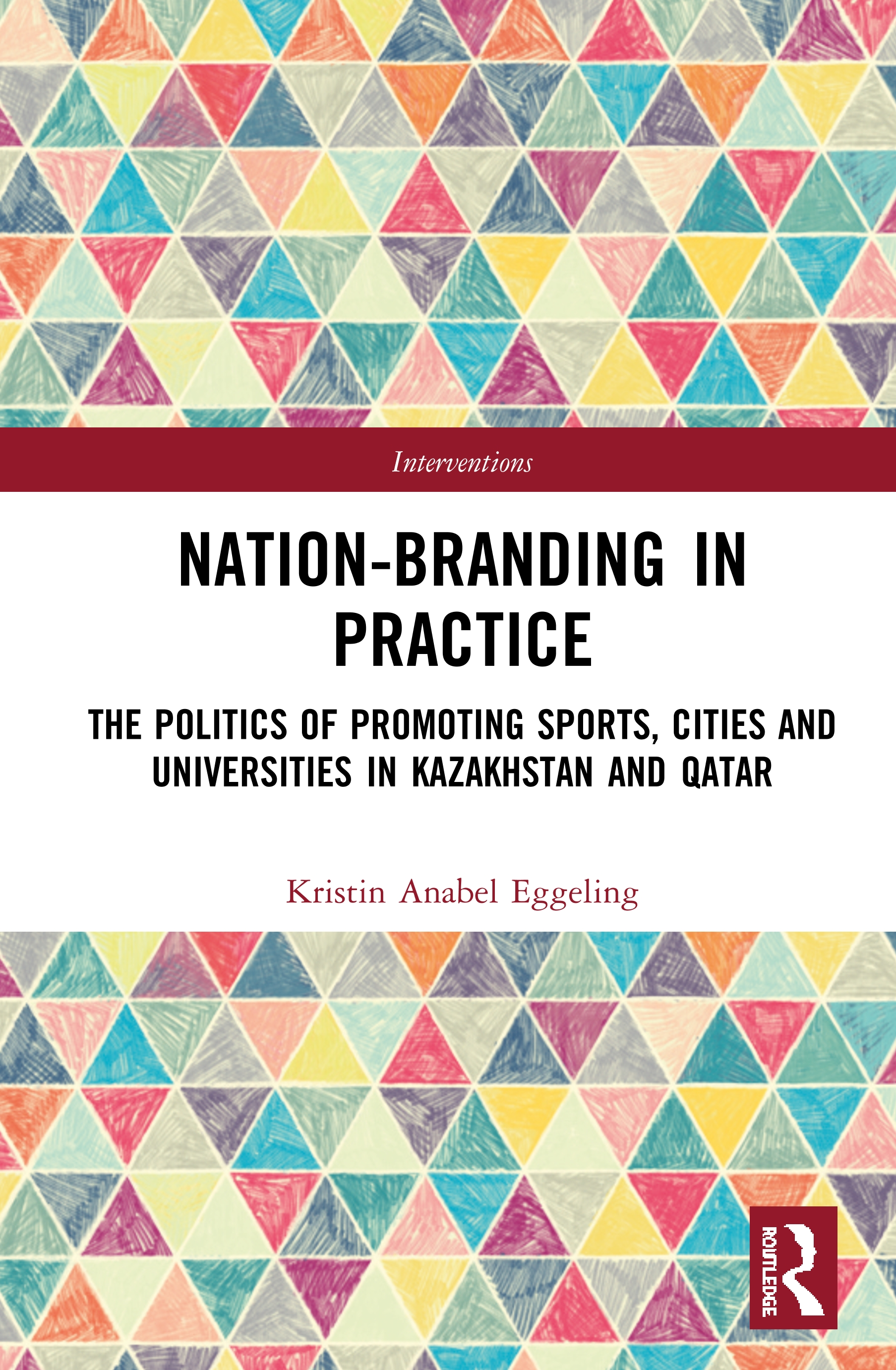 Nation-branding in Practice: The Politics of Promoting Sports, Cities and Universities in Kazakhstan and Qatar book cover