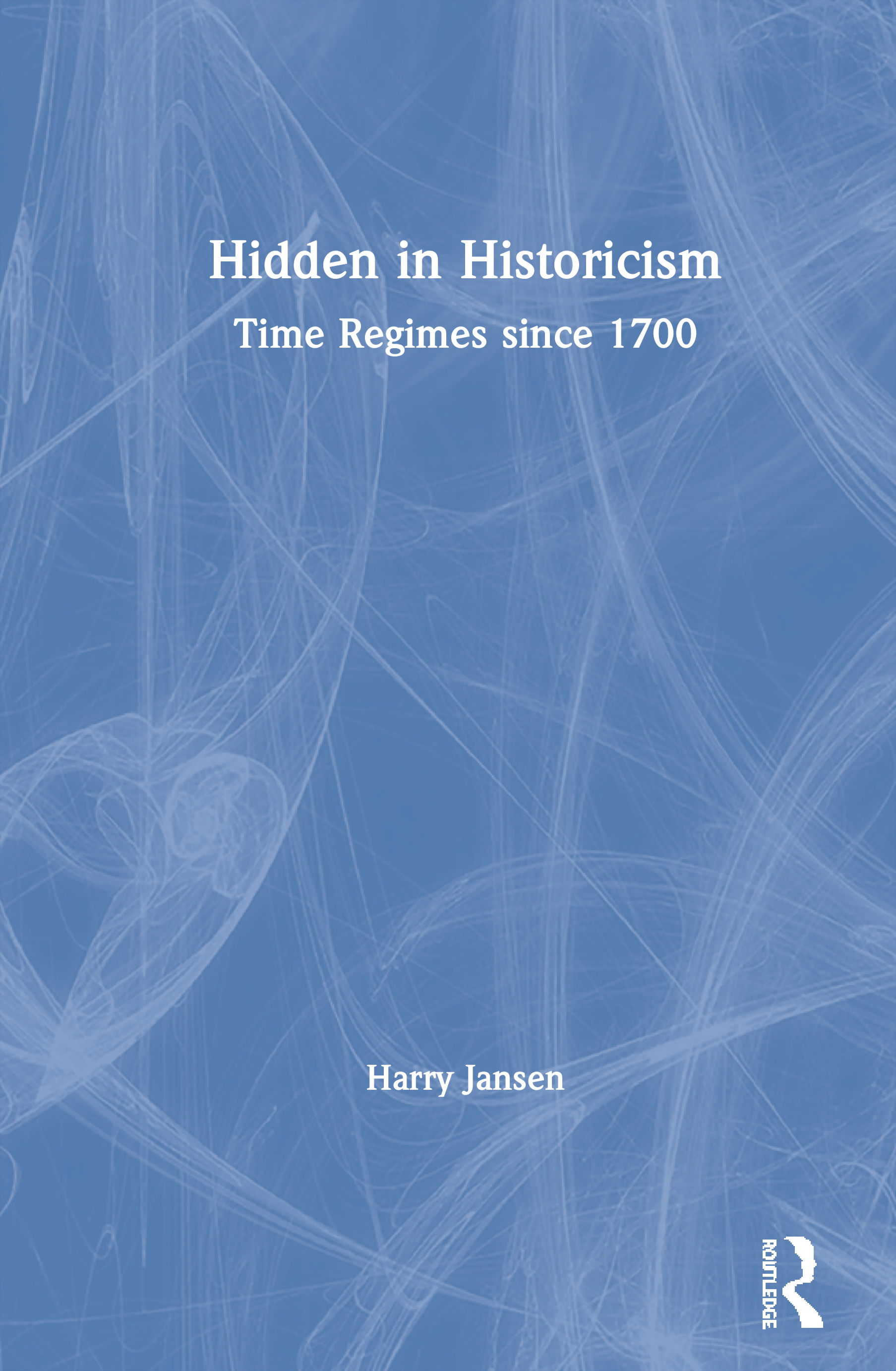 Hidden in Historicism: Time Regimes since 1700, 1st Edition (Paperback) book cover