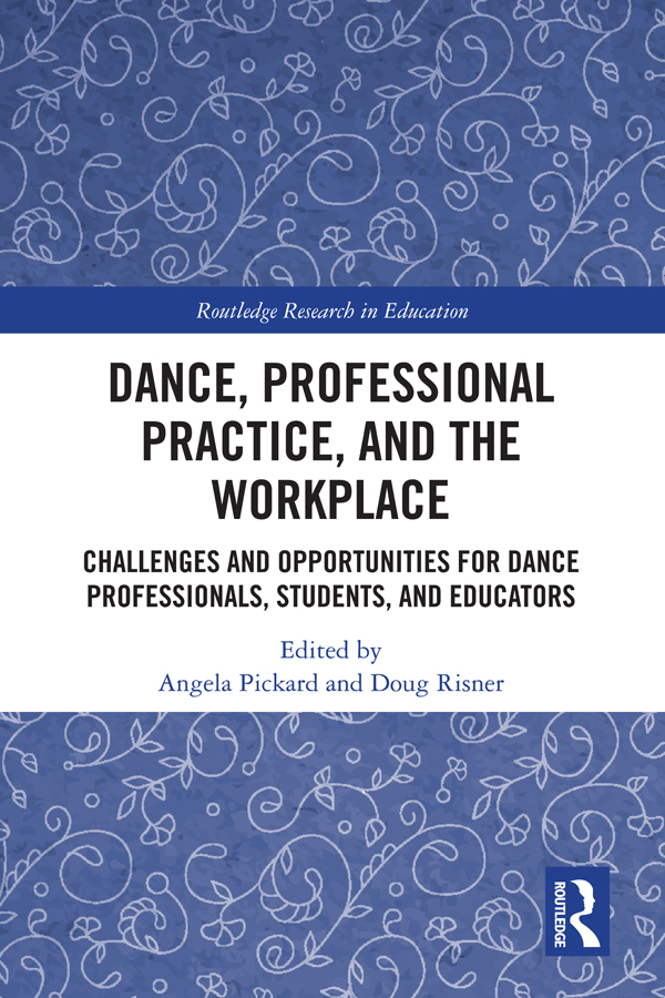 Dance, Professional Practice, and the Workplace: Challenges and Opportunities for Dance Professionals, Students, and Educators, 1st Edition (e-Book) book cover