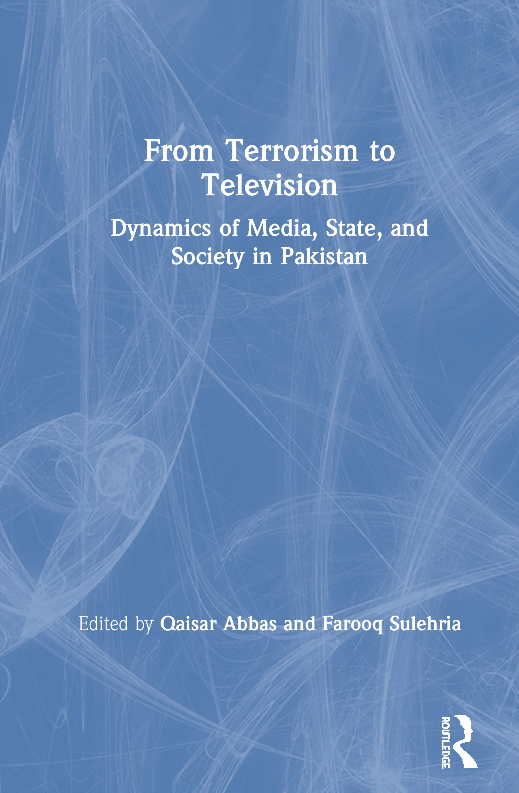 From Terrorism to Television: Dynamics of Media, State, and Society in Pakistan, 1st Edition (Paperback) book cover