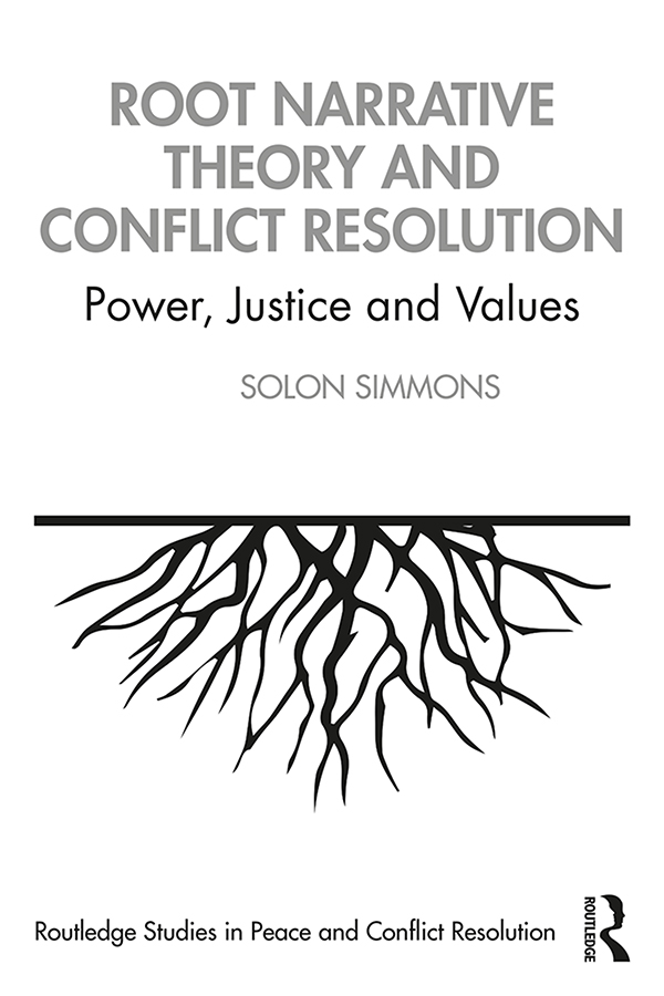 Root Narrative Theory and Conflict Resolution: Power, Justice and Values book cover