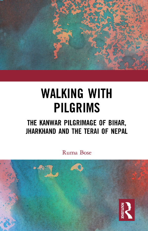 Walking with Pilgrims: The Kanwar Pilgrimage of Bihar, Jharkhand and the Terai of Nepal, 1st Edition (Hardback) book cover
