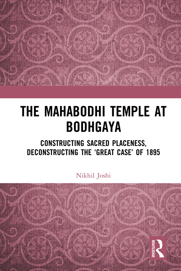 The Mahabodhi Temple at Bodhgaya: Constructing Sacred Placeness, Deconstructing the 'Great Case' of 1895, 1st Edition (Hardback) book cover