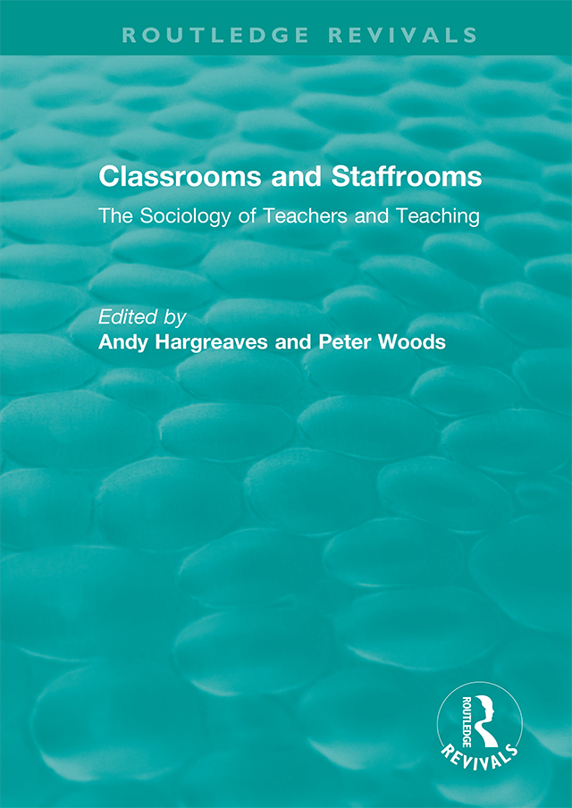 Classrooms and Staffrooms: The Sociology of Teachers and Teaching, 1st Edition (Hardback) book cover
