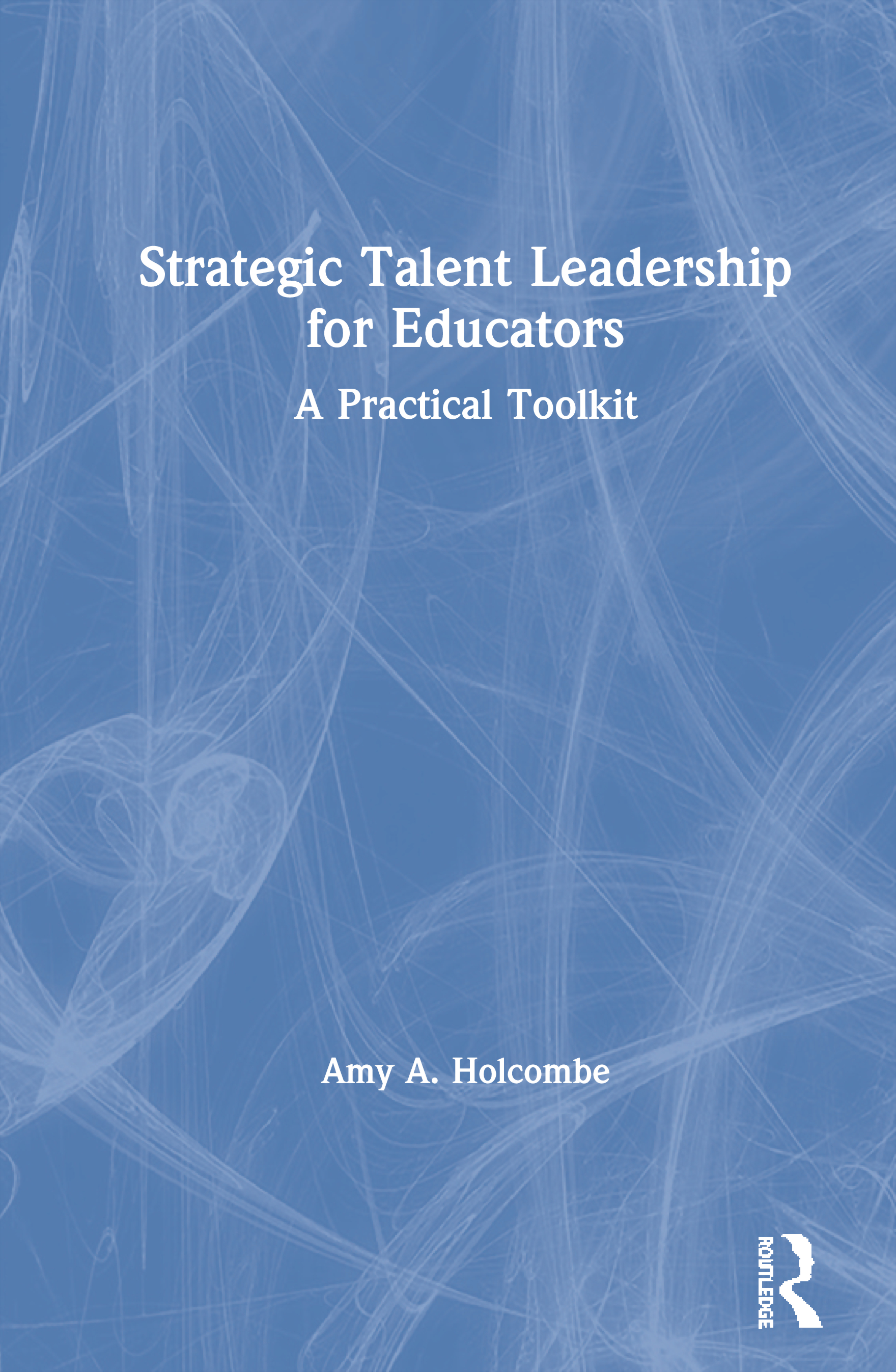 Strategic Talent Leadership for Educators: A Practical Toolkit book cover