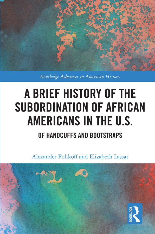 A Brief History of the Subordination of African Americans in the U.S.: Of Handcuffs and Bootstraps book cover