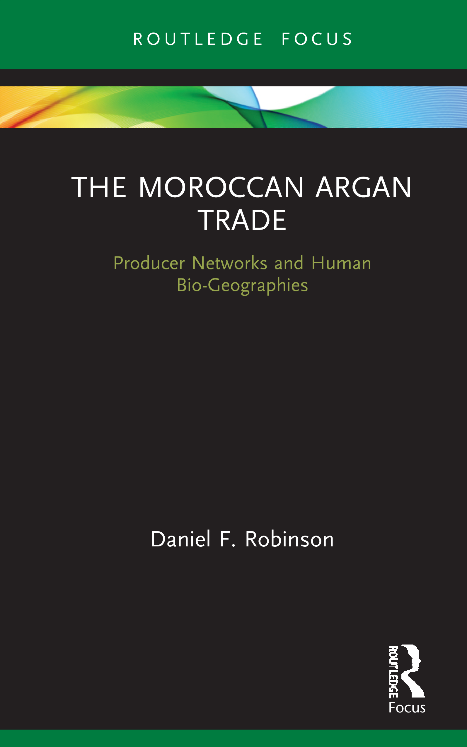 The Moroccan Argan Trade: Producer Networks and Human Bio-Geographies, 1st Edition (Hardback) book cover