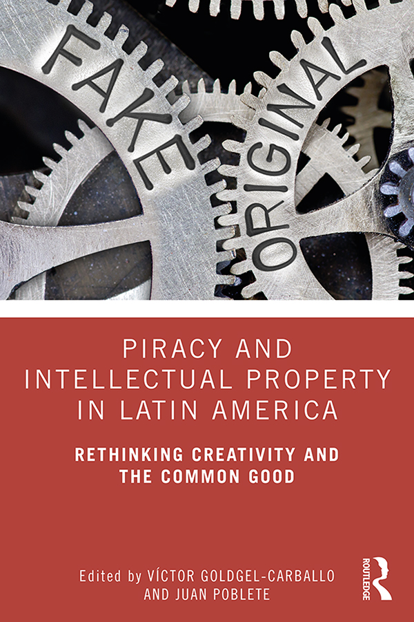 Piracy and Intellectual Property in Latin America: Rethinking Creativity and the Common Good book cover
