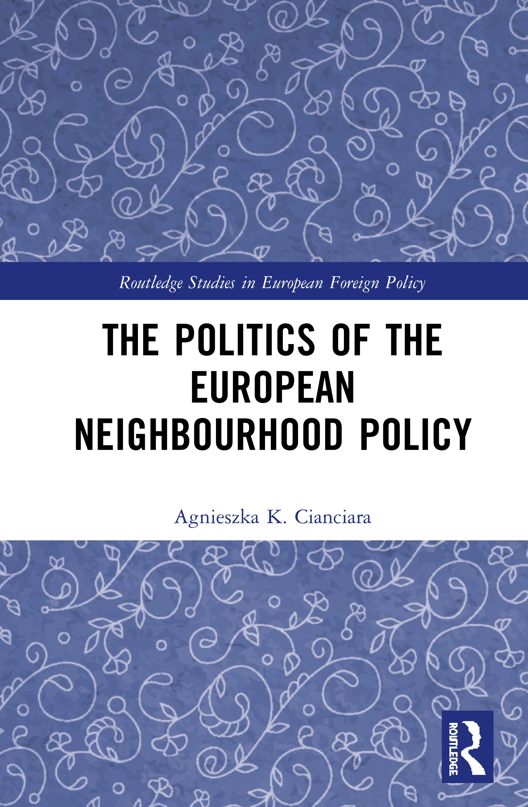 The Politics of the European Neighbourhood Policy: 1st Edition (Hardback) book cover