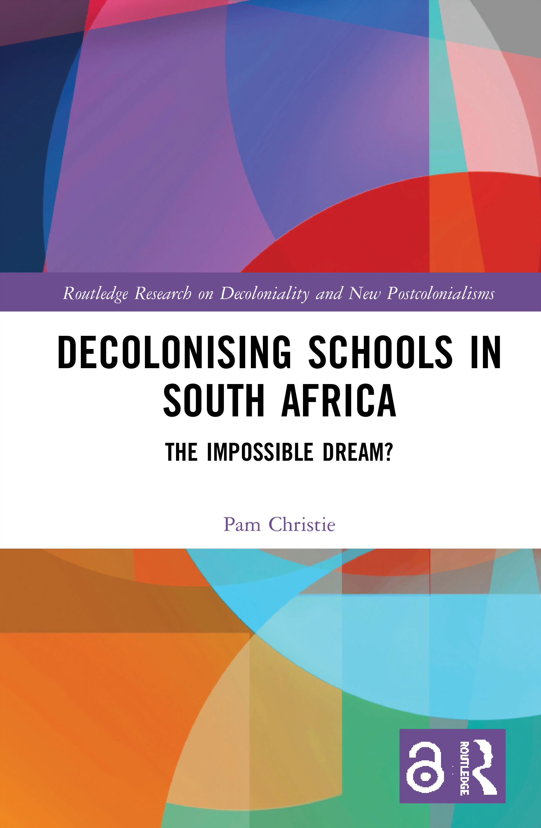 Decolonising Schools in South Africa: The Impossible Dream?, 1st Edition (Hardback) book cover